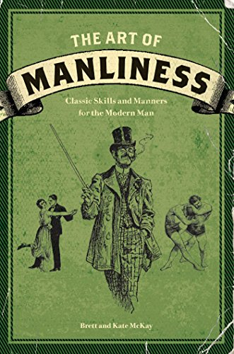The Art of Manliness: Classic Skills and Manners for the Modern Man (English Edition)