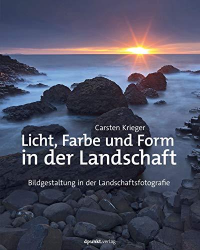 Licht, Farbe und Form in der Landschaft: Bildgestaltung in der Landschaftsfotografie
