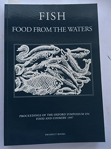 Fish Food from the Waters: Oxford Symposium on Food and Cookery 2004