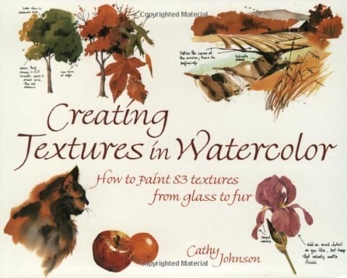Creating Textures in Watercolour by Cathy Johnson (2003-05-29)