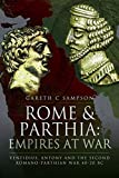 Rome and Parthia: Empires at War: Ventidius, Antony and the Second Romano-Parthian War, 40-20 BC