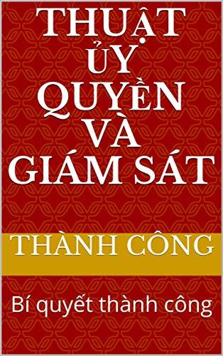 Thuật Ủy Quyền Và Giám Sát: Bí quyết thành công (English Edition)