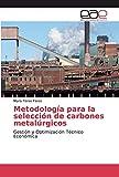Metodología para la selección de carbones metalúrgicos: Gestión y Optimización Técnico Económica