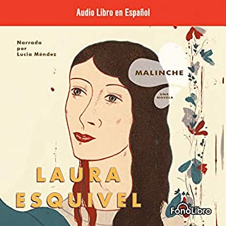 Malinche     Una Novela (Texto Completo) [Malinche: A Novel ]              By:                                                                                                                                 Laura Esquivel                               Narrated by:                                                                                                                                 Lucia Mendez                      Length: 5 hrs and 53 mins     88 ratings     Overall 3.7
