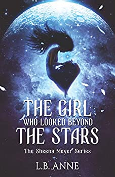 The Girl Who Looked Beyond The Stars  Sheena Meyer