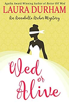 Wed or Alive (Annabelle Archer Wedding Planner Mystery Book 9) by [Laura Durham]