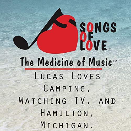 Lucas Loves Camping, Watching TV, and Hamilton, Michigan.