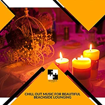 Chill Out Music For Beautiful Beachside Lounging
