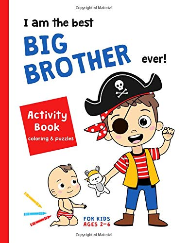 I Am The Best Big Brother Ever! Activity Book Coloring & Puzzles for Kids Ages 2-6: NEW BABY Gift for a Sibling Toddler Boy