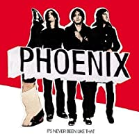 It's Never Been Like That by PHOENIX (2006-09-27)