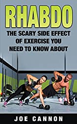 Rhabdomyolysis Book. The Scary side effect of exercise you need to know about Joe Cannon