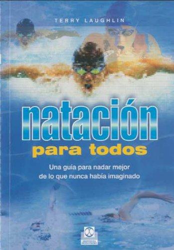 Natación para todos. Una guía para nadar mejor de lo que nunca había imaginado (Deportes)