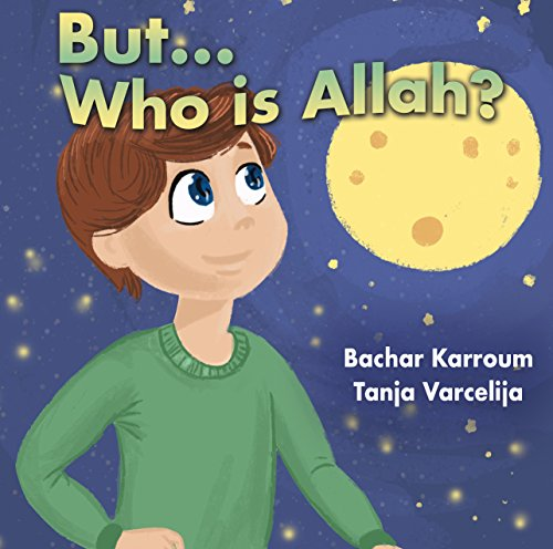 But...Who is Allah?: (Muslim books for children) (Islamic books for kids)