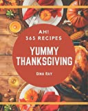 Ah! 365 Yummy Thanksgiving Recipes: Yummy Thanksgiving Cookbook - Where Passion for Cooking Begins