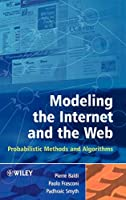 Modeling the Internet and the Web: Probabilistic Methods and Algorithms (Wiley Series in Probability and Statistics)