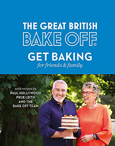 The Great British Bake Off: Get Baking for Friends and Family (Great Britsh Bake Off)