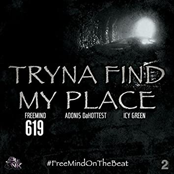Tryna Find My Place (feat. Adonis DaHottest & Icy Green)