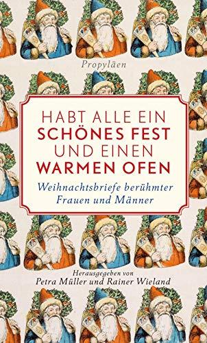 Habt alle ein schönes Fest und einen warmen Ofen!: Weihnachtsbriefe berühmter Frauen und Männer