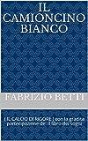 IL CAMIONCINO BIANCO: ( IL CALCIO DI RIGORE ) con la gradita partecipazione de: Il libro dei sogni