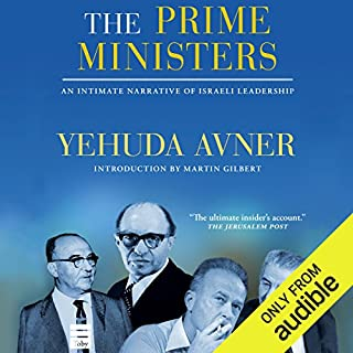 The Prime Ministers     An Intimate Narrative of Israeli Leadership              By:                                                                                                                                 Yehuda Avner                               Narrated by:                                                                                                                                 Derek Perkins                      Length: 24 hrs and 20 mins     22 ratings     Overall 4.5