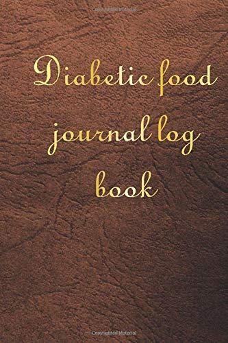 Diabetic Food Journal Log Book: Diabetic Log Book, Diabetic Journal Log Book