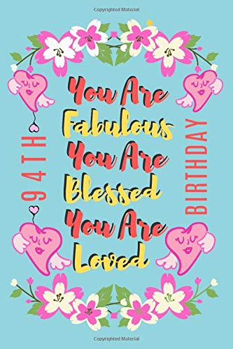 You Are Fabulous You Are Blessed You Are Loved: Lined Journal & Notebook 94th birthday gifts for Women/94 years old Birthday Gifts For Women,Birthday Gifts idea for Women (120 Pages, 6x9 in)