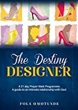 The Destiny Designer: A guide to an intimate relationship with God (English Edition)