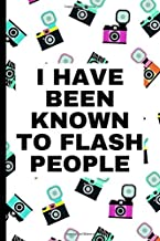 "I Have Been Known To Flash People: Photographer Notebook (Journal), Photographer Gifts for Women, Men, Photography Gifts (6"" X 9"")"