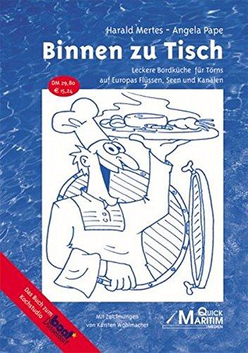 Binnen zu Tisch: Leckere Bordküche für Törns auf Europas Flüssen, Seen und Kanälen