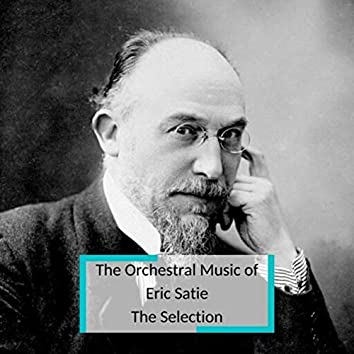 The Orchestral Music of Eric Satie - The Selection