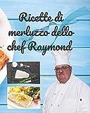 Ricette di merluzzo dello chef Raymond: Le ricette di merluzzo dello chef Raymond hanno oltre 175 ricette che ti aiuteranno a mangiare