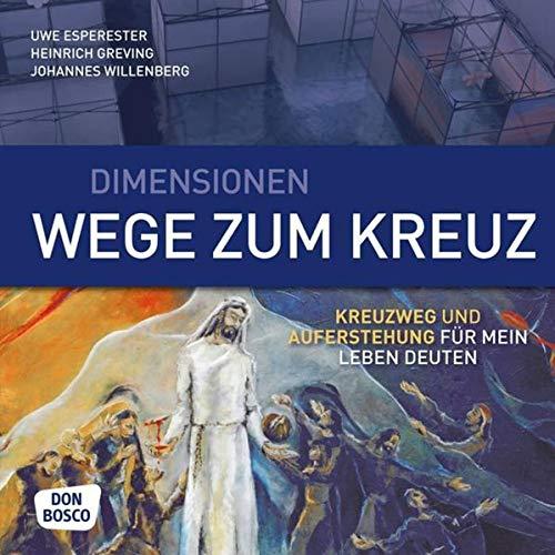 Dimensionen, Wege zum Kreuz. Kreuzweg und Auferstehung für mein Leben deuten. Begleitbuch zur Wanderausstellung 'Dimensionen, Wege zum Kreuz'