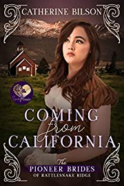 Coming from California (The Pioneer Brides of Rattlesnake Ridge Book 2)