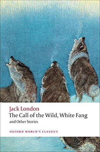 Oxford World's Classics: The Call of the Wild, White Fang, and Other Stories