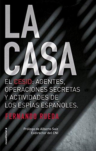 La Casa: El CESID: agentes, operaciones secretas y actividades de los espías españoles. (No...