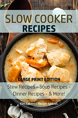 Slow Cooker Recipes: Stew Recipes – Soup Recipes – Dinner Recipes - & More! (Slow Cooker - Large Print Book 1) by [Kim Calvert, Recipe Junkies]