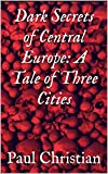Dark Secrets of Central Europe: A Tale of Three Cities