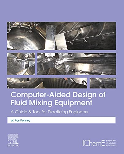 Computer-Aided Design of Fluid Mixing Equipment: A Guide and Tool for Practicing Engineers (English Edition)