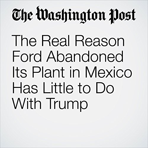 The Real Reason Ford Abandoned Its Plant in Mexico Has Little to Do With Trump copertina