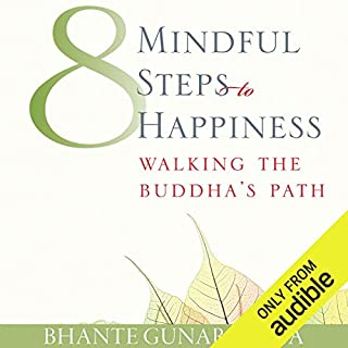 Eight Mindful Steps to Happiness     Walking the Path of the Buddha              By:                                                                                                                                 Bhante Henepola Gunarantana                               Narrated by:                                                                                                                                 Julian Elfer                      Length: 9 hrs and 41 mins     153 ratings     Overall 4.7
