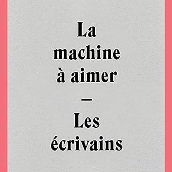 La machine à aimer / Les écrivains