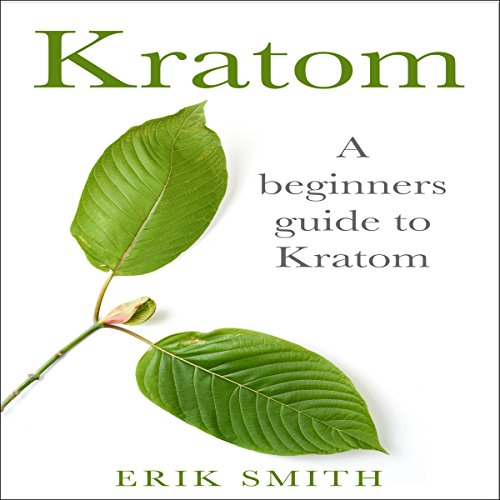 Kratom: A Beginners Guide to Kratom  By  cover art