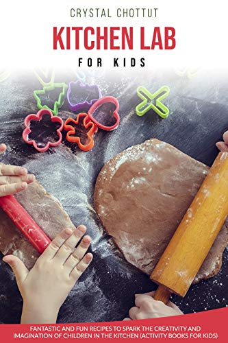KITCHEN LAB FOR KIDS: Fantastic and fun recipes to spark the creativity and imagination of children in the kitchen ( activity book for kids) (English Edition)