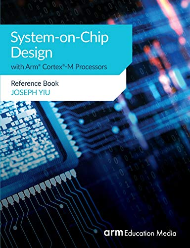 System-on-Chip Design with Arm® Cortex®-M Processors: Reference Book