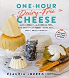 One-Hour Dairy-Free Cheese: Make Mozzarella, Cheddar, Feta, and Brie-Style Cheeses—Using Nuts,...