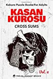 Kakuro Puzzle Books For Adults: Kakuro Puzzle Book - Kasan Kurosu Cross Sums - Handy 6 x 9 Inches Layout With 120+ Pages | Volume 6