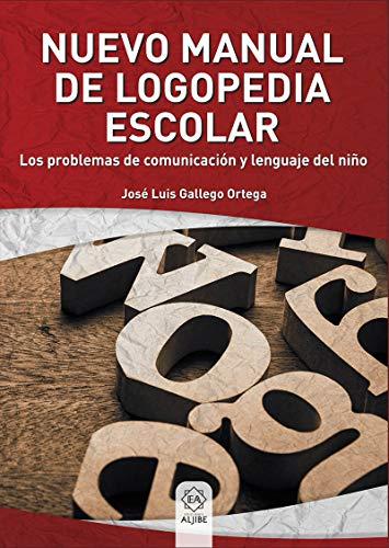 Nuevo Manual De logopedia escolar: Los problemas de comunicación y lenguaje en el niño (ESCUELA Y NECESIDADES EDUCATIVAS ESPECIA)