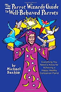 The Parrot Wizard's Guide to Well Behaved Parrots