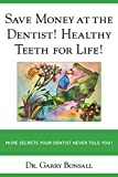 Save Money at the Dentist! Healthy Teeth for Life!: More Secrets Your Dentist Never Told You (English Edition)