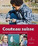 Couteau suisse : Techniques, applications et 26 projets concrets